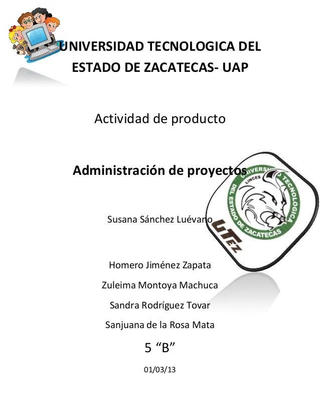 UNIVERSIDAD TECNOLOGICA DEL ESTADO DE ZACATECAS- UAP    Actividad de producto Administración de proyectos      Susana Sánc...
