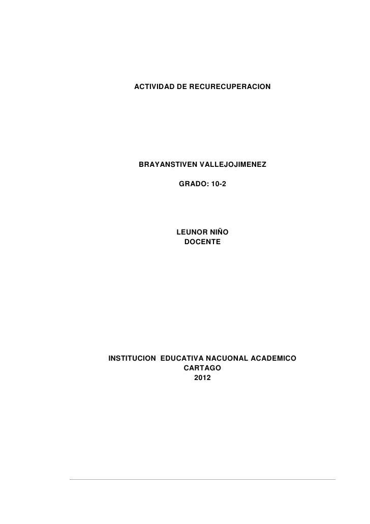 ACTIVIDAD DE RECURECUPERACION      BRAYANSTIVEN VALLEJOJIMENEZ              GRADO: 10-2              LEUNOR NIÑO          ...
