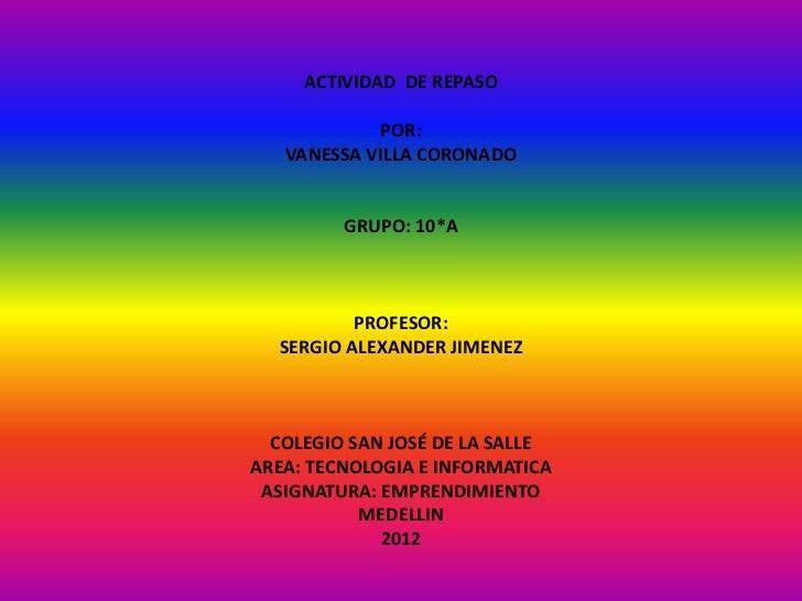 ACTIVIDAD DE REPASO             POR:   VANESSA VILLA CORONADO         GRUPO: 10*A          PROFESOR:  SERGIO ALEXANDER JIM...