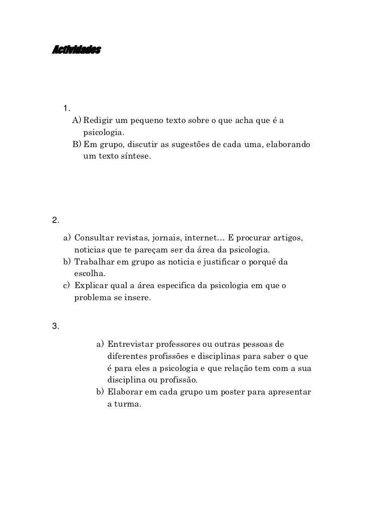 Actividades     1.          A) Redigir um pequeno texto sobre o que acha que é a             psicologia.          B) Em gr...