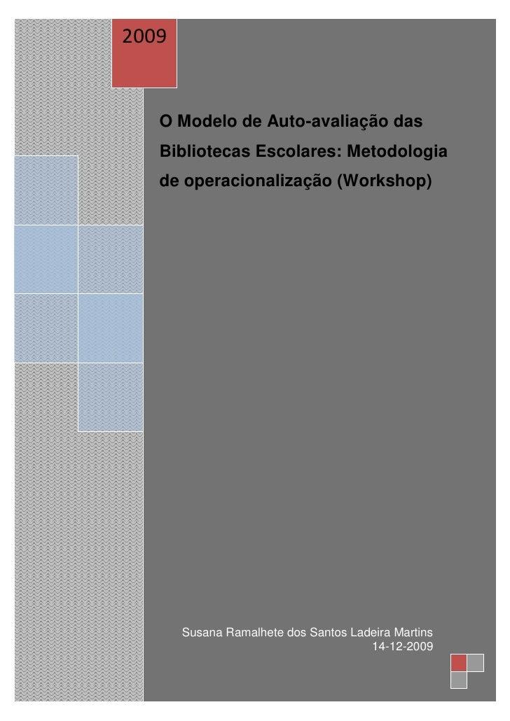2009      O Modelo de Auto-avaliação das    Bibliotecas Escolares: Metodologia    de operacionalização (Workshop)         ...