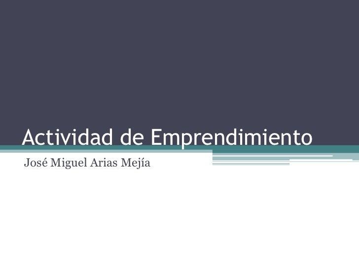Actividad de EmprendimientoJosé Miguel Arias Mejía
