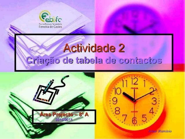 Actividade 2Actividade 2 Criação de tabela de contactosCriação de tabela de contactos Área Projecto – 8º AÁrea Projecto – ...