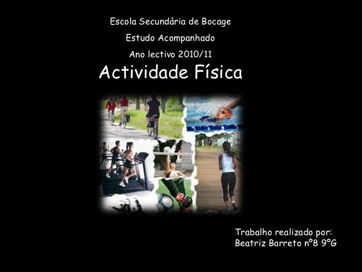 Escola Secundária de Bocage<br />Estudo Acompanhado<br />Ano lectivo 2010/11<br />Actividade Física <br />Trabalho realiza...