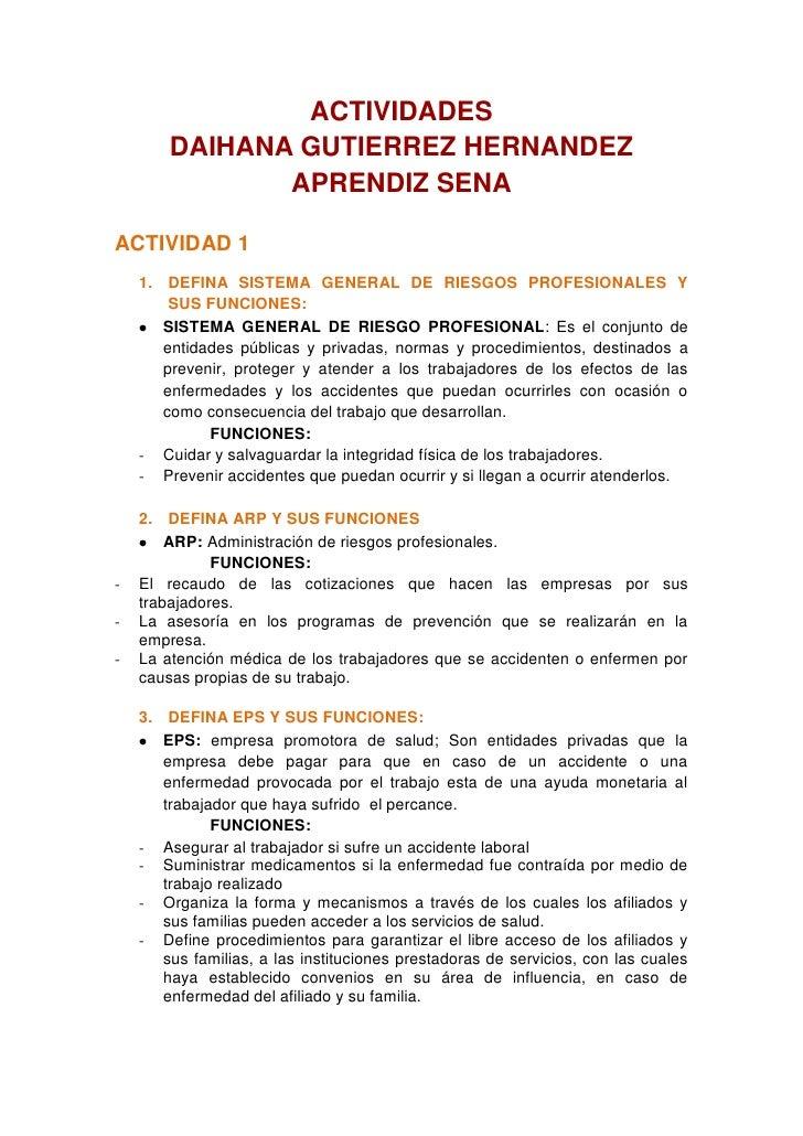 ACTIVIDADES<br />DAIHANA GUTIERREZ HERNANDEZ<br />APRENDIZ SENA<br />ACTIVIDAD 1<br />DEFINA SISTEMA GENERAL DE RIESGOS PR...