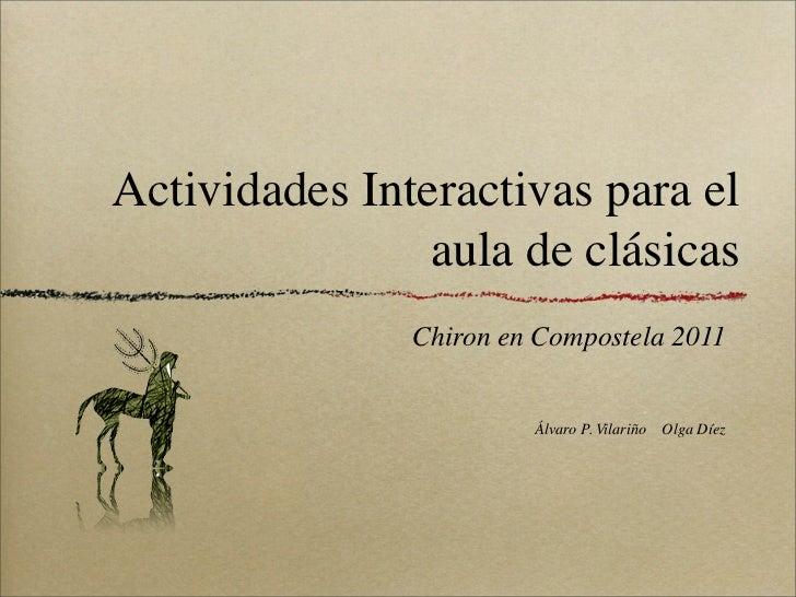 Actividades Interactivas para el                aula de clásicas               Chiron en Compostela 2011                  ...