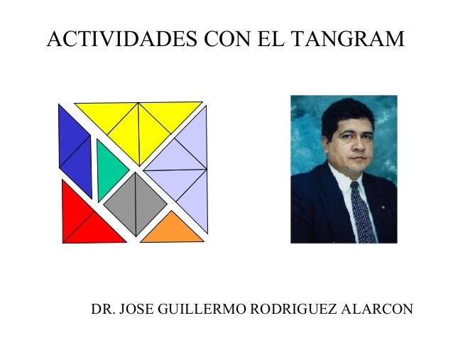 ACTIVIDADES CON EL TANGRAM DR. JOSE GUILLERMO RODRIGUEZ ALARCON