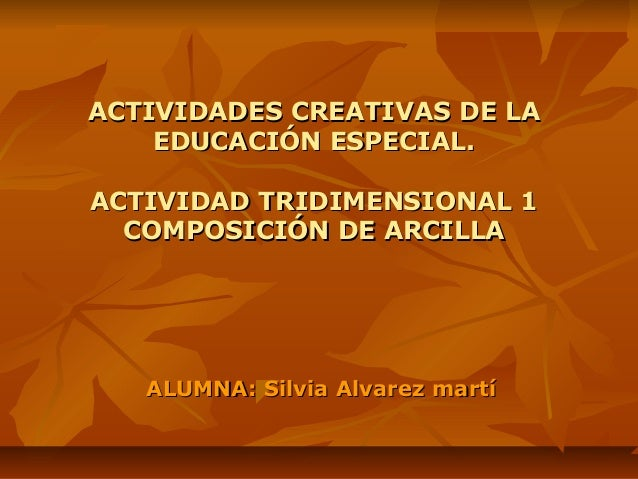ACTIVIDADES CREATIVAS DE LAACTIVIDADES CREATIVAS DE LA EDUCACIÓN ESPECIAL.EDUCACIÓN ESPECIAL. ACTIVIDAD TRIDIMENSIONAL 1AC...