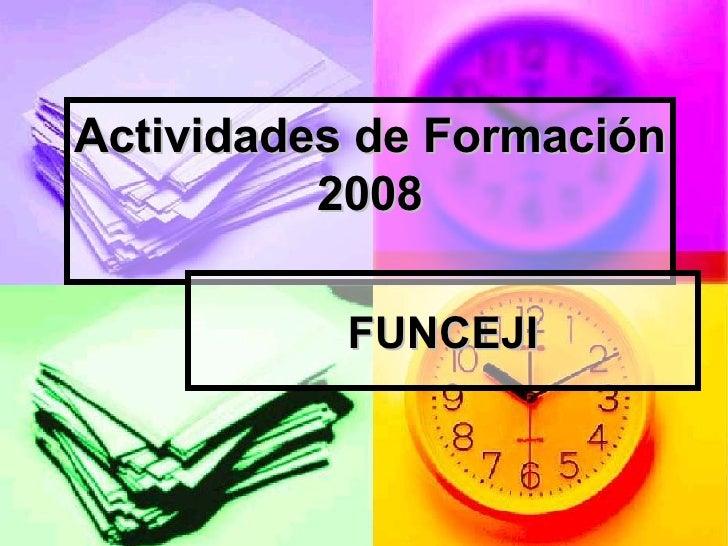 Actividades de Formación 2008 FUNCEJI