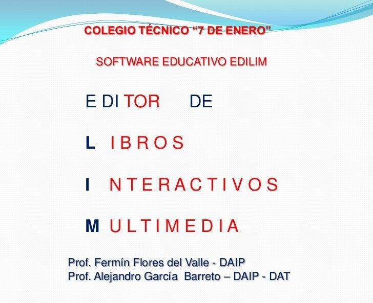 """COLEGIO TÉCNICO """"7 DE ENERO""""       SOFTWARE EDUCATIVO EDILIM   E DI TOR            DE   L IBROS   I    NTERACTIVOS   M ULT..."""