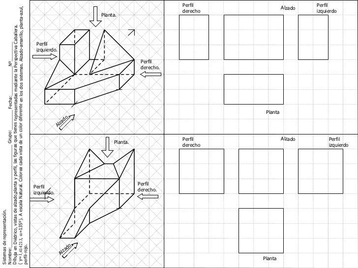 Alzado Perfil derecho Planta Perfil izquierdo Alzado Perfil derecho. Planta. Sistemas de representación. Nombre:__________...