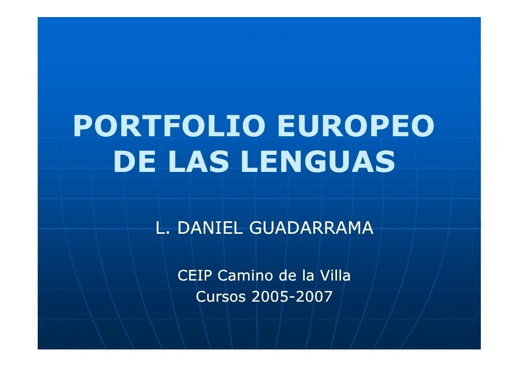 PORTFOLIO EUROPEO   DE LAS LENGUAS     L. DANIEL GUADARRAMA       CEIP Camino de la Villa        Cursos 2005-2007         ...