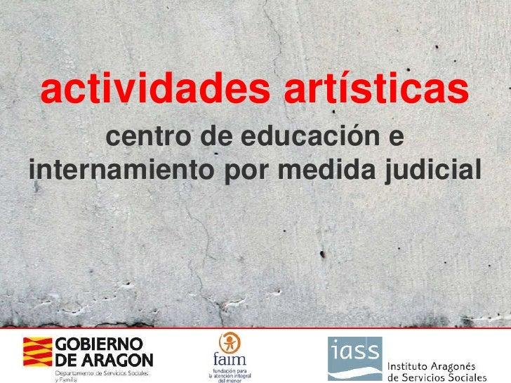 actividades artísticas       centro de educación e internamiento por medida judicial