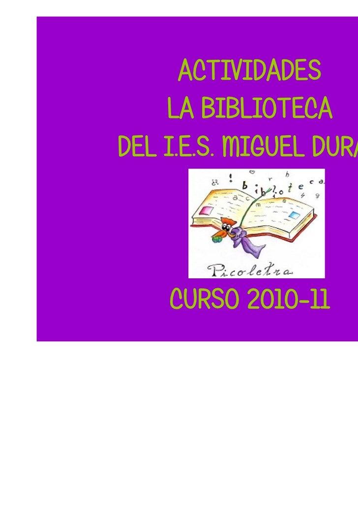 ACTIVIDADES    LA BIBLIOTECADEL I.E.S. MIGUEL DURÁN    CURSO 2010-11