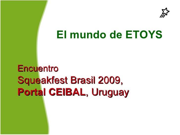 El mundo de ETOYSEncuentroSqueakfest Brasil 2009,Portal CEIBAL, Uruguay