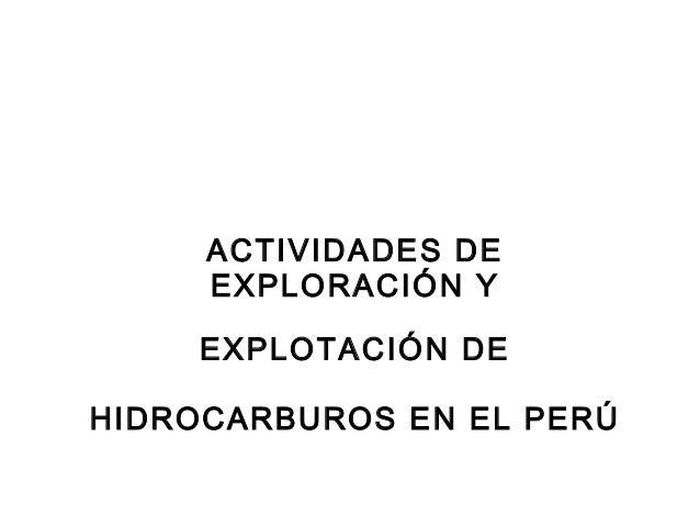 Actividades de exploracion_y_exploracion_de_hidrocarburos_en_el_peru_09.07.10_1_