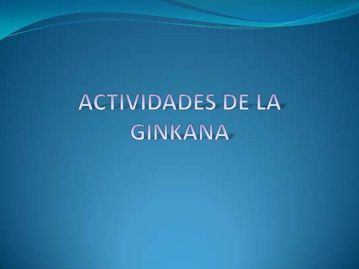 ACTIVIDADES DE LA GINKANA<br />