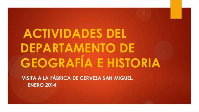 ACTIVIDADES DEL DEPARTAMENTO DE GEOGRAFÍA E HISTORIA VISITA A LA FÁBRICA DE CERVEZA SAN MIGUEL. ENERO 2014