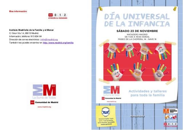 Mas información:  Instituto Madrileño de la Familia y el Menor C/ Gran Vía 14, 28013 Madrid. Información, teléfono: 915 83...