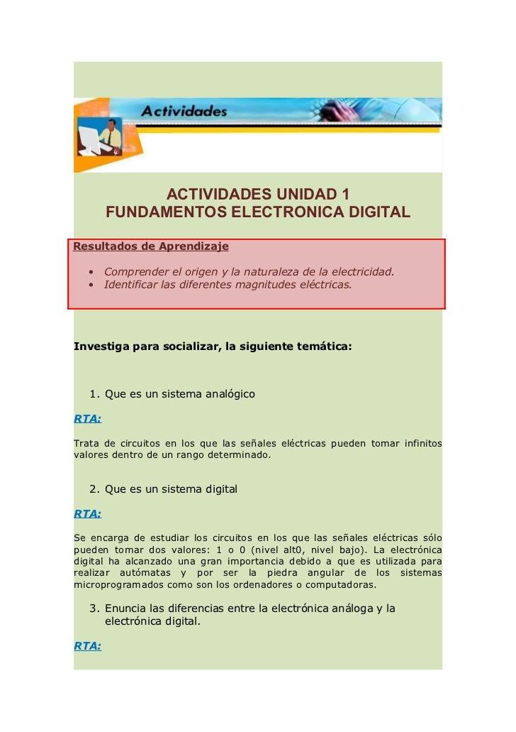 ACTIVIDADES UNIDAD 1       FUNDAMENTOS ELECTRONICA DIGITALResultados de Aprendizaje  •    Comprender el origen y la natura...