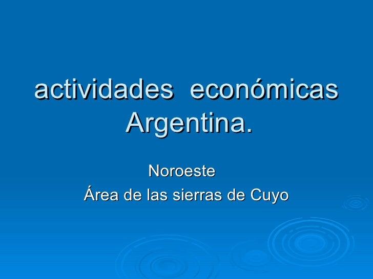 actividades económicas        Argentina.           Noroeste   Área de las sierras de Cuyo