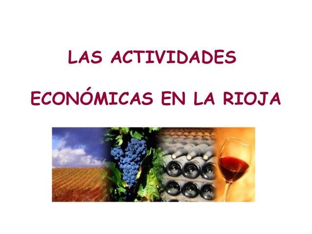 LAS ACTIVIDADES  ECONÓMICAS EN LA RIOJA