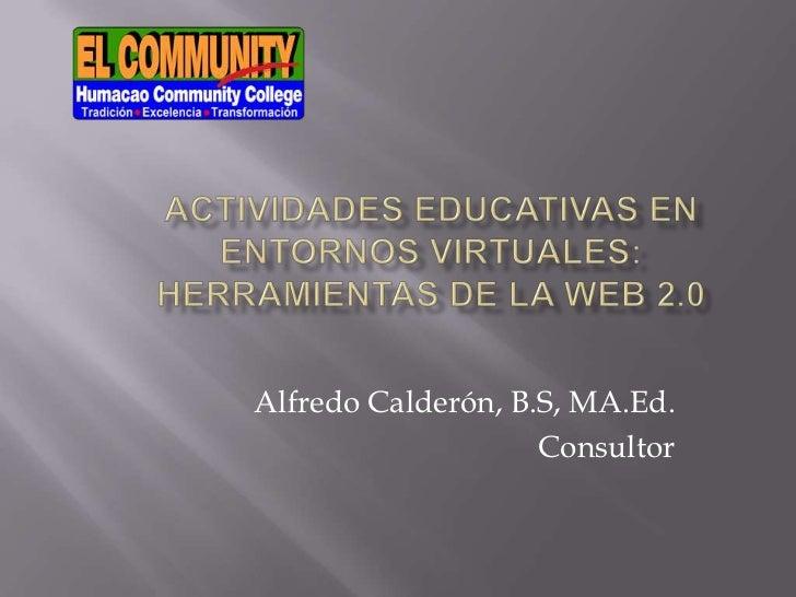 Alfredo Calderón, B.S, MA.Ed.                    Consultor