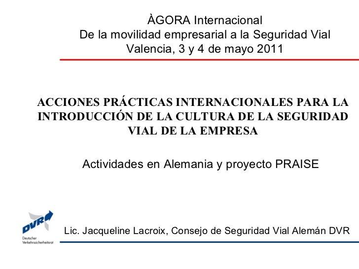 ÀGORA Internacional De la movilidad empresarial a la Seguridad Vial Valencia, 3 y 4 de mayo 2011 ACCIONES PRÁCTICAS INTERN...