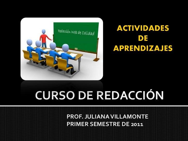 CURSO DE REDACCIÓN    PROF. JULIANA VILLAMONTE    PRIMER SEMESTRE DE 2011