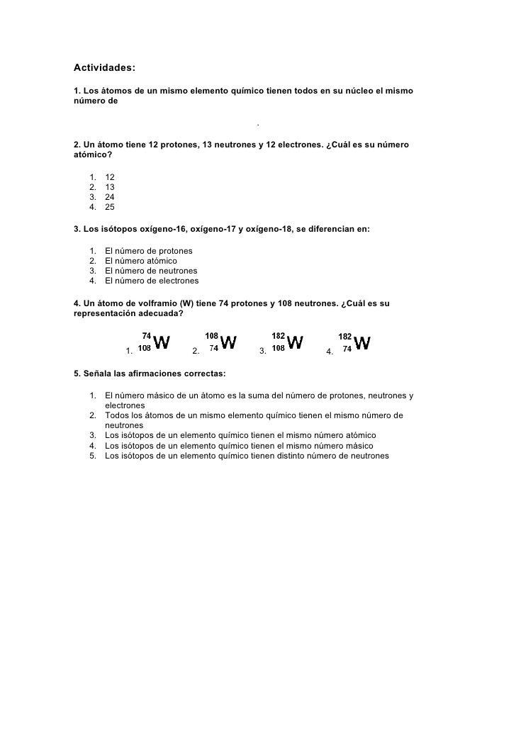 Actividades:1. Los átomos de un mismo elemento químico tienen todos en su núcleo el mismonúmero de                        ...