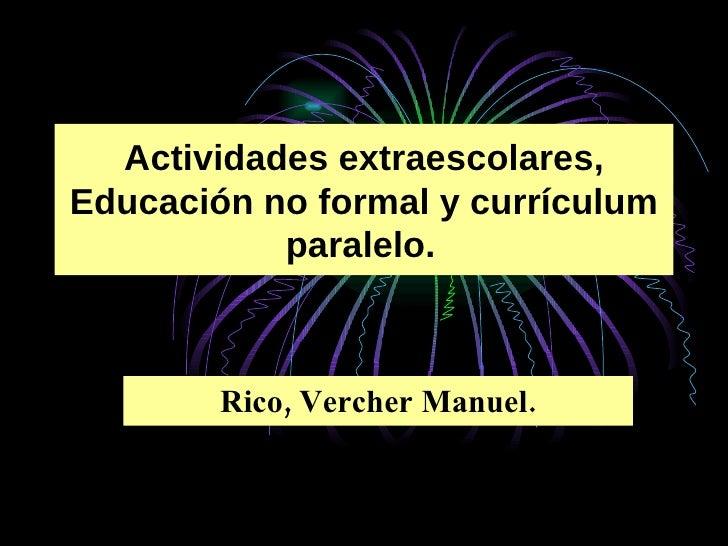 Actividades extraescolares, Educación no formal y currículum paralelo.   Rico, Vercher Manuel.