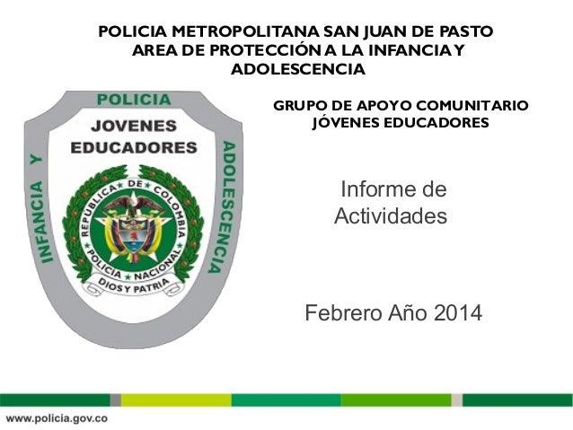 POLICIA METROPOLITANA SAN JUAN DE PASTO AREA DE PROTECCIÓN A LA INFANCIAY ADOLESCENCIA GRUPO DE APOYO COMUNITARIO JÓVENES ...