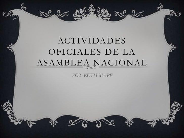 ACTIVIDADES OFICIALES DE LA ASAMBLEA NACIONAL<br />POR: RUTH MAPP<br />