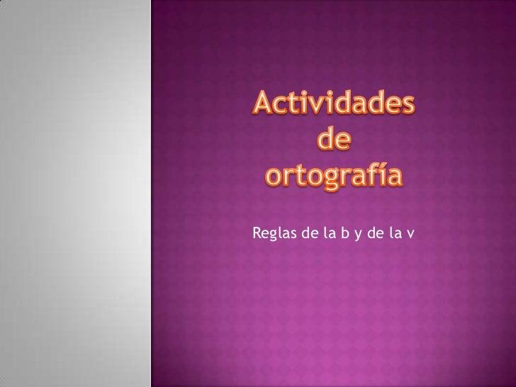 Actividades deortografía<br />Reglas de la b y de la v<br />