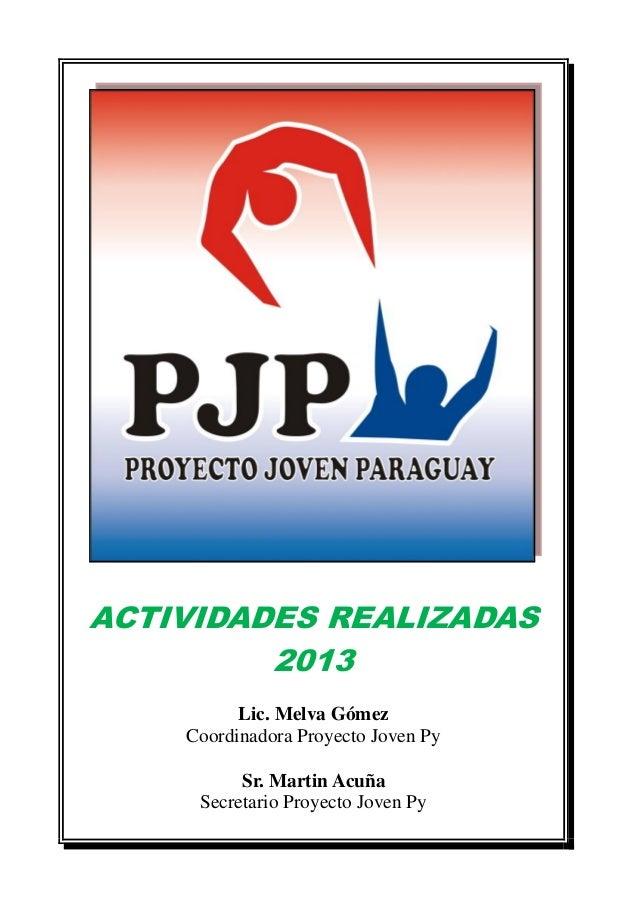 ACTIVIDADES REALIZADAS 2013 Lic. Melva Gómez Coordinadora Proyecto Joven Py Sr. Martin Acuña Secretario Proyecto Joven Py