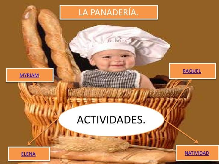 LA PANADERÍA.                               RAQUEL. MYRIAM.               ACTIVIDADES.  ELENA.                    NATIVIDA...
