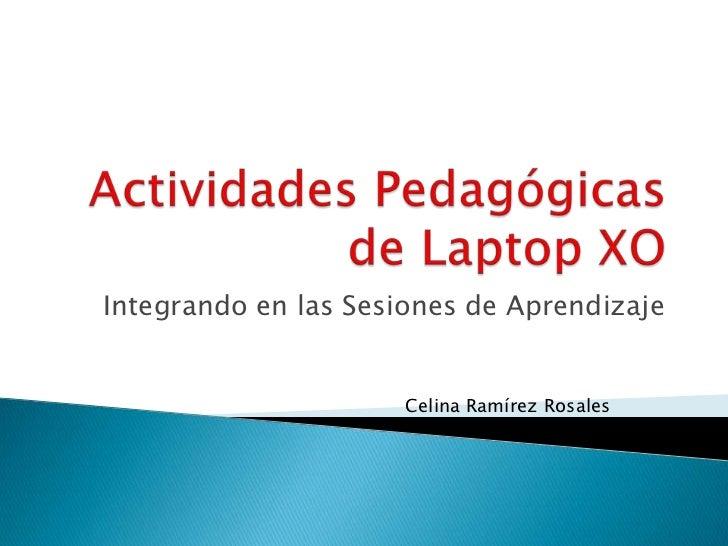 Actividades Pedagógicas de Laptop XO <br />Integrando en las Sesiones de Aprendizaje<br />Celina Ramírez Rosales<br />