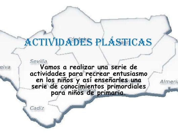 Actividades plásticas <br />Vamos a realizar una serie de actividades para recrear entusiasmo en los niños y así enseñarle...