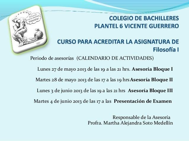 Periodo de asesorías (CALENDARIO DE ACTIVIDADES)Lunes 27 de mayo 2013 de las 19 a las 21 hrs. Asesoría Bloque IMartes 28 d...