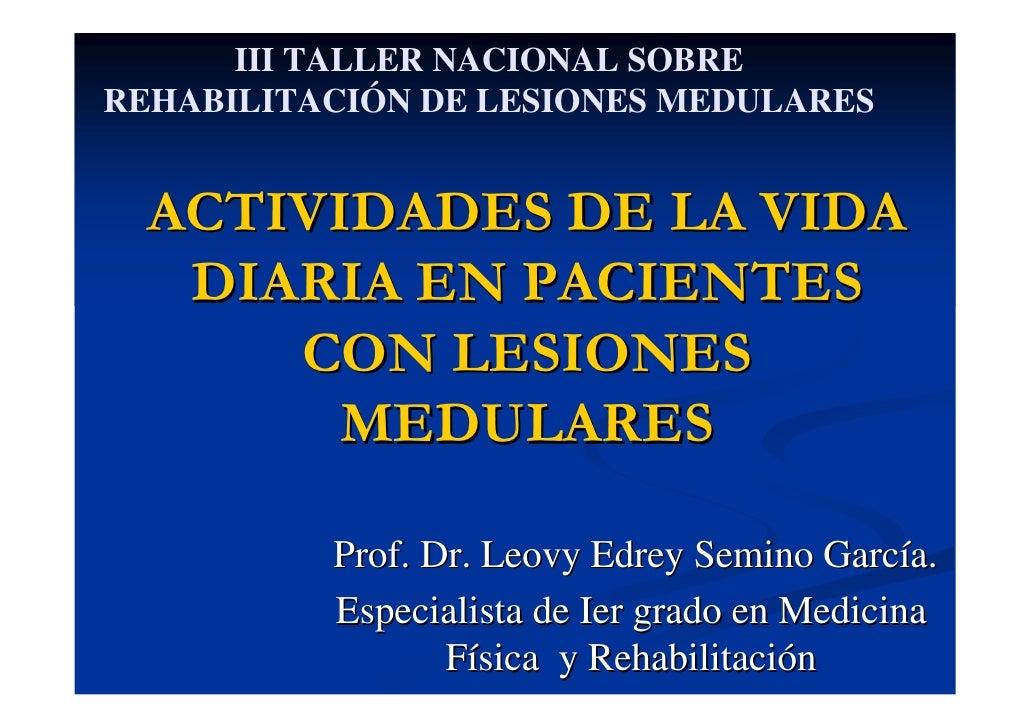 III TALLER NACIONAL SOBREREHABILITACIÓN DE LESIONES MEDULARES  ACTIVIDADES DE LA VIDA   DIARIA EN PACIENTES      CON LESIO...