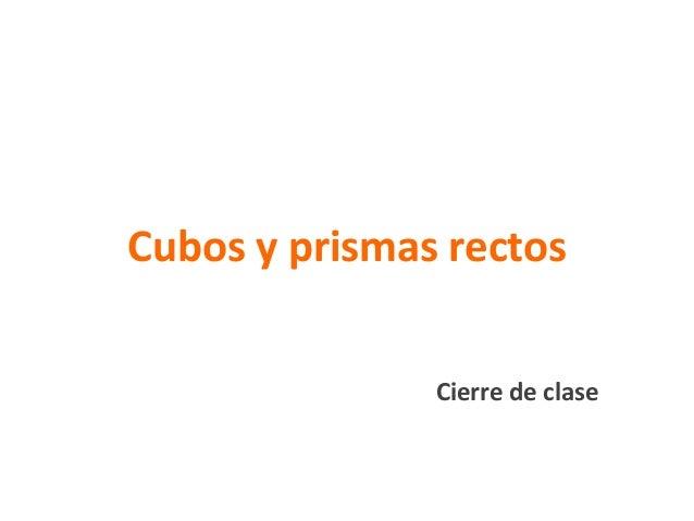 Cubos y prismas rectos               Cierre de clase