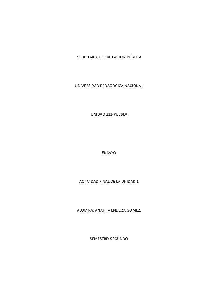 SECRETARIA DE EDUCACION PÚBLICA<br />UNIVERSIDAD PEDAGOGICA NACIONAL<br />UNIDAD 211-PUEBLA<br />ENSAYO<br />ACTIVIDAD FIN...