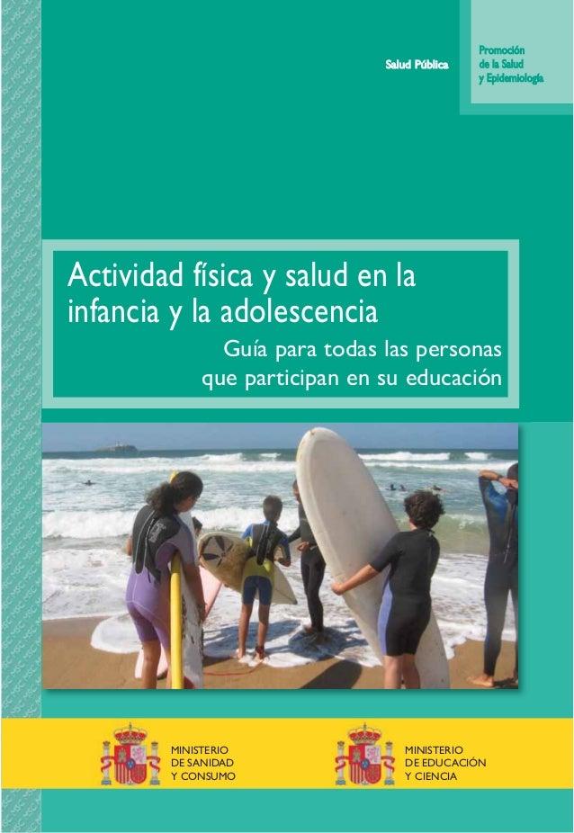 Promoción de la Salud y Epidemiología Salud Pública Actividad física y salud en la infancia y la adolescencia Guía para to...