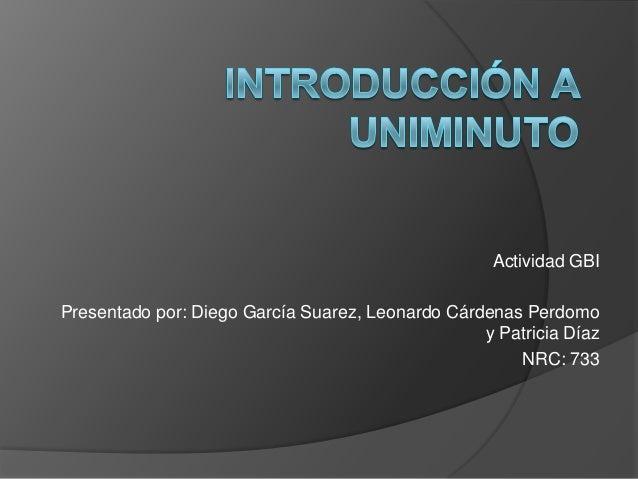Actividad GBIPresentado por: Diego García Suarez, Leonardo Cárdenas Perdomo                                               ...