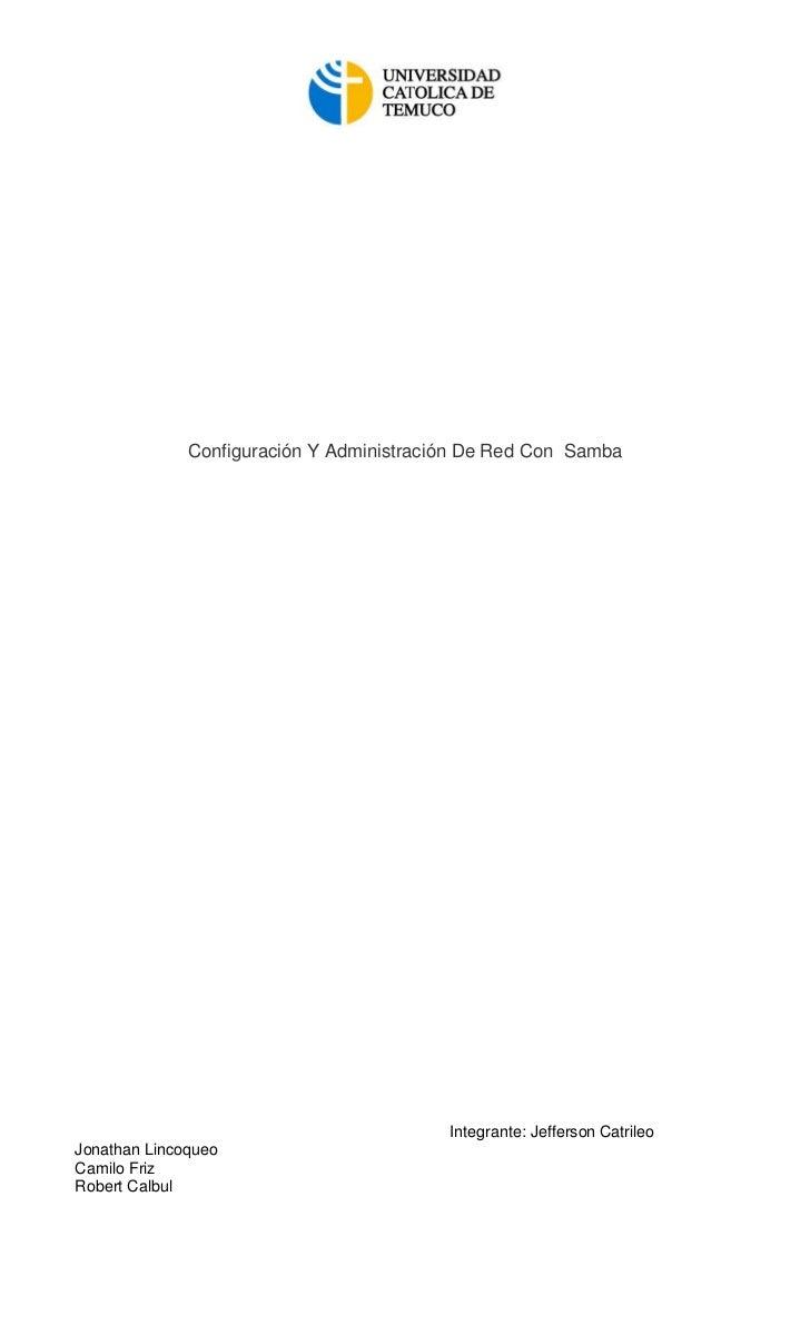 Configuración Y Administración De Red Con Samba                                          Integrante: Jefferson CatrileoJon...
