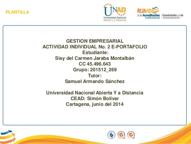 PLANTILLA GESTION EMPRESARIAL ACTIVIDAD INDIVIDUAL No. 2 E-PORTAFOLIO Estudiante: Sisy del Carmen Jaraba Montalbán CC 45.4...
