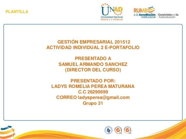PLANTILLA GESTIÓN EMPRESARIAL 201512 ACTIVIDAD INDIVIDUAL 2 E-PORTAFOLIO PRESENTADO A SAMUEL ARMANDO SANCHEZ (DIRECTOR DEL...