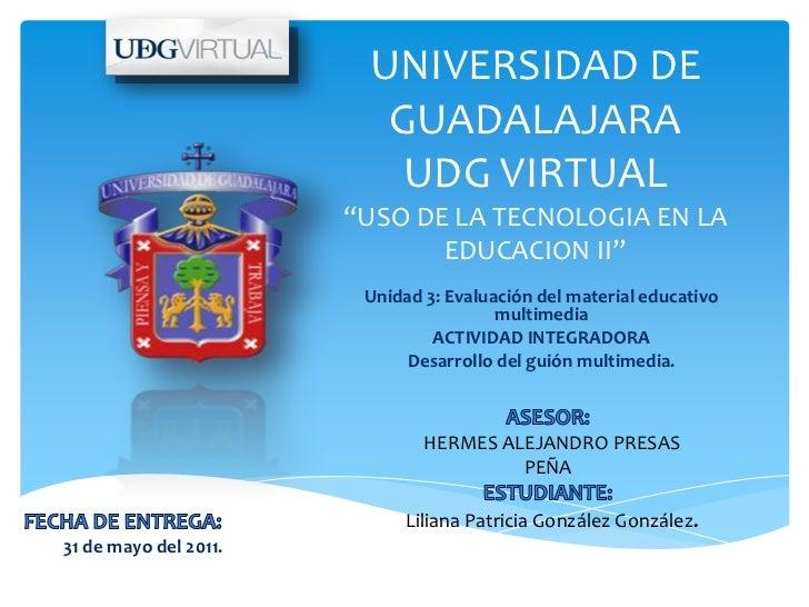 """UNIVERSIDAD DE                         GUADALAJARA                          UDG VIRTUAL                       """"USO DE LA T..."""