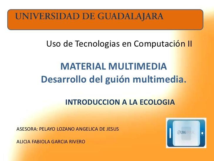 Uso de Tecnologias en Computación II             MATERIAL MULTIMEDIA         Desarrollo del guión multimedia.             ...