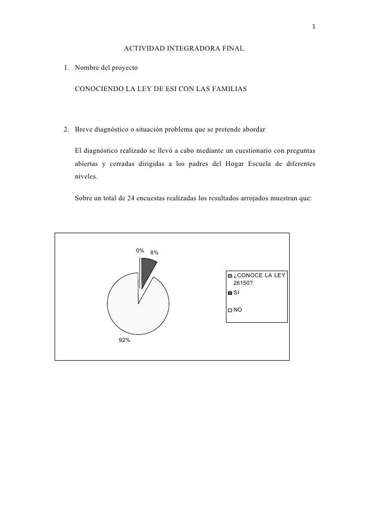 1                   ACTIVIDAD INTEGRADORA FINAL1. Nombre del proyecto   CONOCIENDO LA LEY DE ESI CON LAS FAMILIAS2. Breve ...